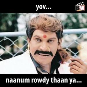 Yov ! Naanum Rowdy thaan ya !